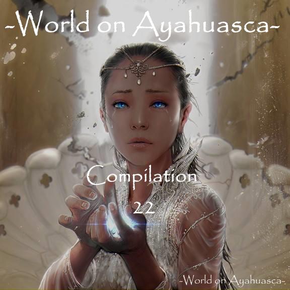 -World on Ayahuasca- Compilation 22