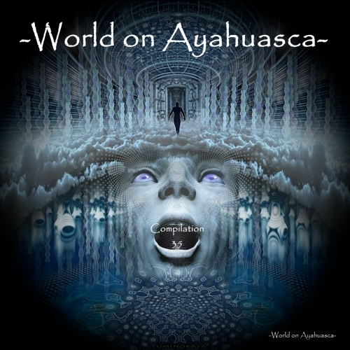 -World on Ayahuasca- Compilation 35