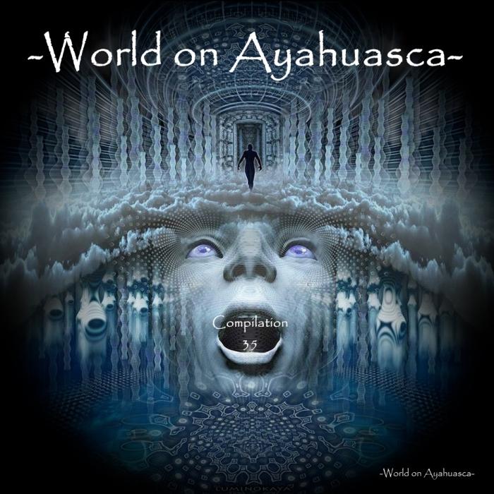-World on Ayahuasca- Compilation 35