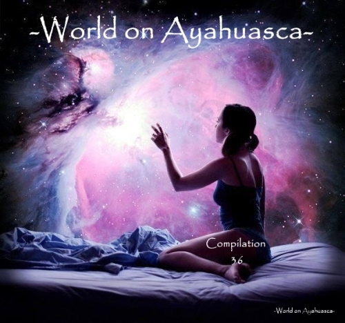 -World on Ayahuasca- Compilation 36