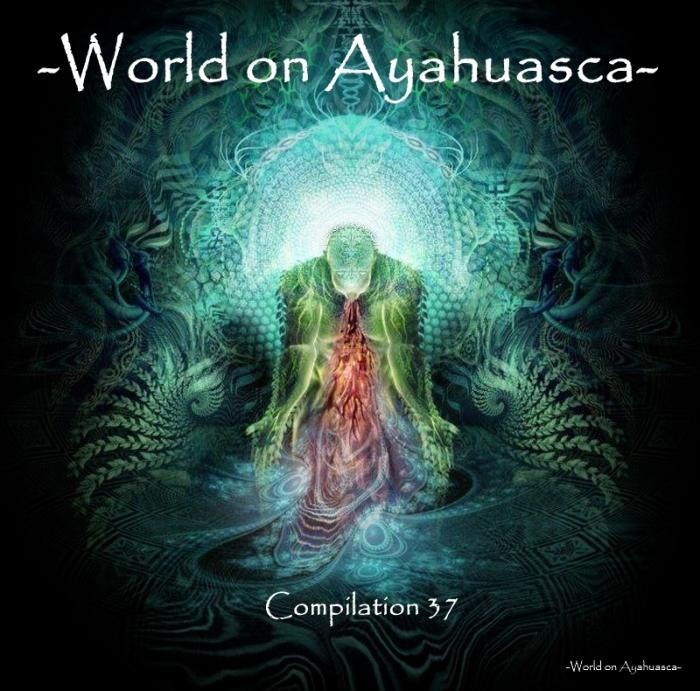 -World on Ayahuasca- Compilation 37