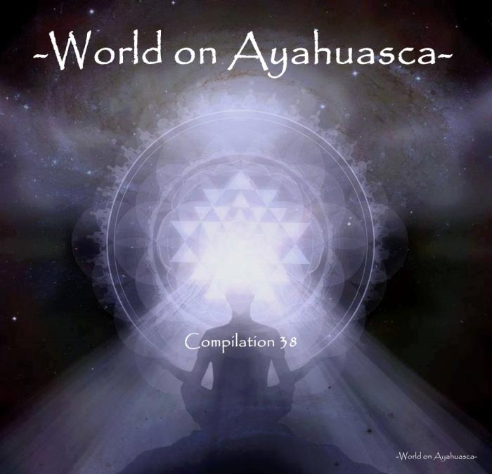 -World on Ayahuasca- Compilation 38