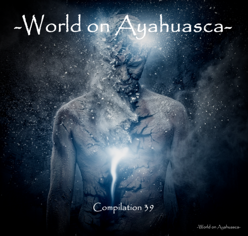 -World on Ayahuasca- Compilation 39