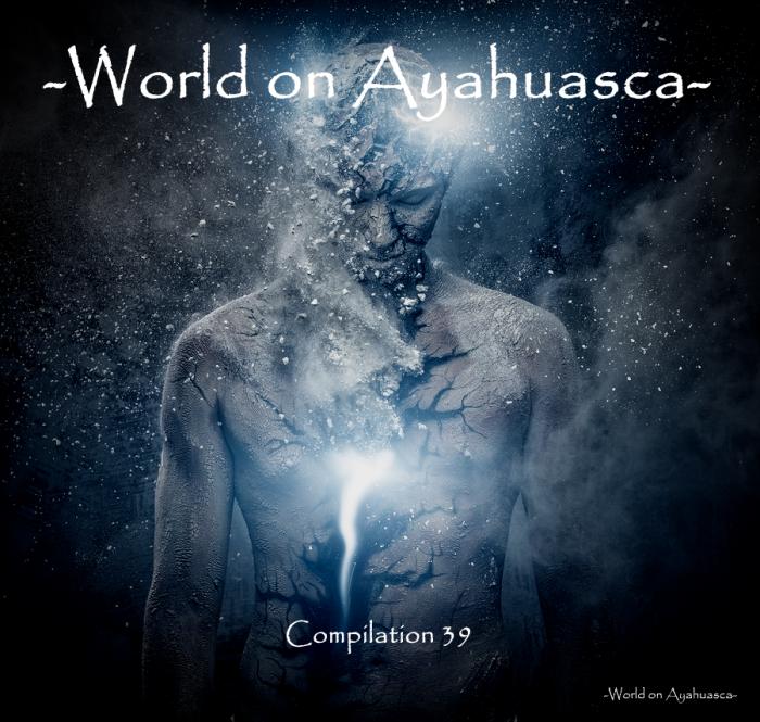 -World on Ayahuasca- Compilation 39