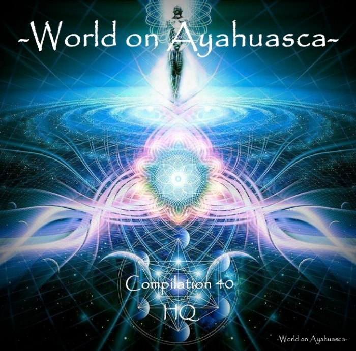 -World on Ayahuasca- Compilation 40 HQ