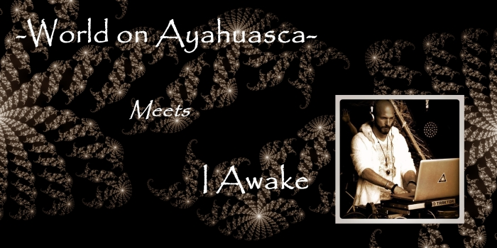 -World on Ayahuasca- meets I Awake