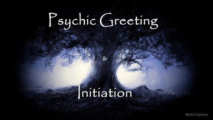 Psychic Greeting and Initiation